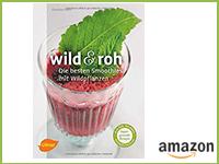 """Buchtitel """"Wild und roh: Die besten Smoothies mit Wildpflanzen"""" bei Amazon"""