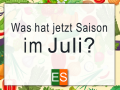 Was hat Saison im Juli?