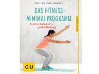 Das Fitness-Minimalprogramm: Kleiner Aufwand - große Wirkung
