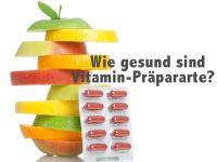 Wie gesund und sinnvoll sind Vitaminpräparate?