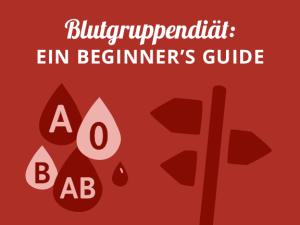 Blutgruppendiät: Ein Beginner's Guide