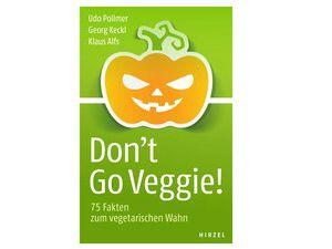 """""""Don't go Veggie"""": Kampfschrift in 75 Akten"""